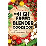 The High Speed Blender Cookbook: How to get the best out of your multi-purpose power blender, from smoothies to soups (English Edition)