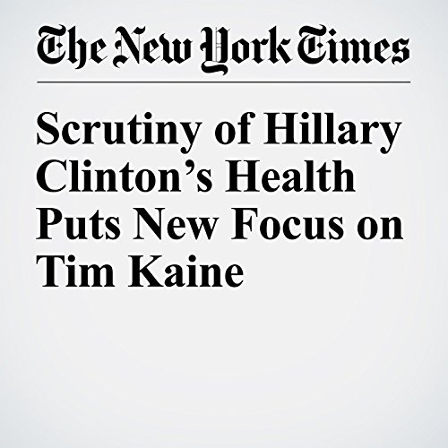 Scrutiny of Hillary Clinton's Health Puts New Focus on Tim Kaine cover art