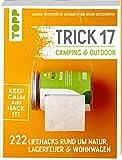 Trick 17 - Camping & Outdoor: 222 Lifehacks rund um Lagerfeuer, Wohnwagen & Natur