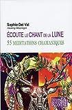 Ecoute le chant de la lune - 55 méditations chamaniques