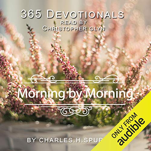 365 Devotionals. Morning by Morning                   By:                                                                                                                                 Christopher Glyn                               Narrated by:                                                                                                                                 Christopher Glyn                      Length: 17 hrs and 25 mins     Not rated yet     Overall 0.0