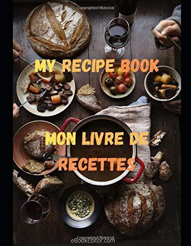My Recipe Cooking Book to fill and to offer - 101 pages - English / French: Mon livre de recettes à remplir soi-même et à offrir - 101 pages - Anglais / Français