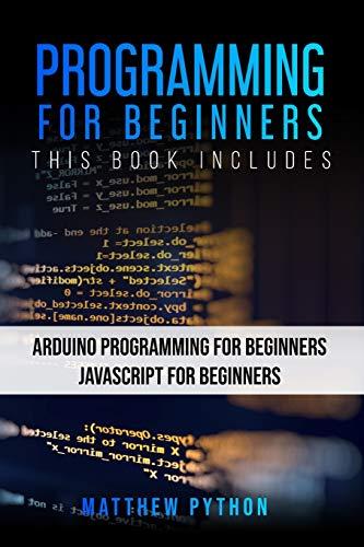 Programming for Beginners: 2 Books in 1: Arduino Programming for Beginners Javascript for Beginners (1)