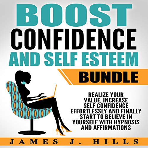 Boost Confidence and Self Esteem Bundle: Realize Your Value, Increase Self Confidence Effortlessly and Finally Start to Believe in Yourself with Hypnosis and Affirmations audiobook cover art