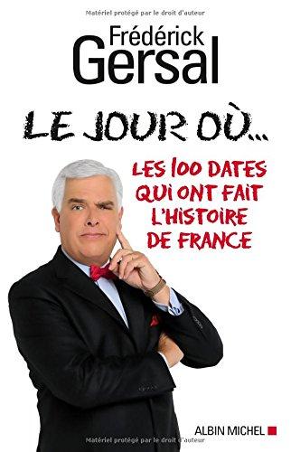 Le Jour où...: Les 100 dates qui ont fait l'histoire de France