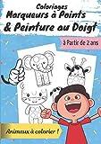 Coloriages Marqueurs à Points & Peinture au Doigt: Pour les Bambins & Jeunes Enfants I Dessins à Compléter pour les Feutres, Aquarelles, I Animaux et Cie I de 2 à 6 ans