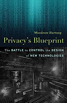 Privacy's Blueprint: The Battle to Control the Design of New Technologies by [Woodrow Hartzog]