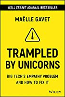 Trampled by Unicorns: Big Tech's Empathy Problem and How to Fix It