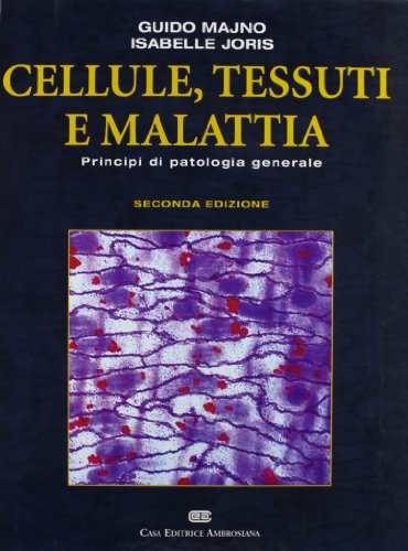 Cellule, tessuti e malattie. Principi di patologia generale