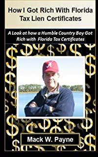 How I Got Rich With Florida Tax Lien Certificates: A step by step look at how a humble country boy got rich with Florida Tax Certificates
