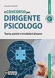Il concorso per dirigente psicologo. Teoria, esercizi e simulazioni d'esame