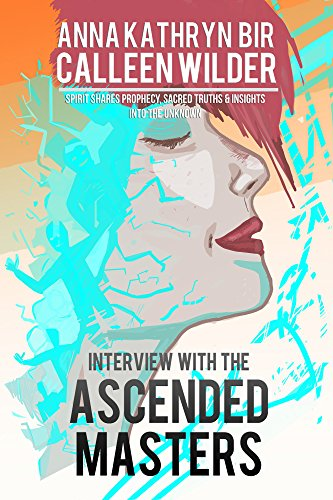Book: Interview with the Ascended Masters - Channeled Prophecy, Wisdom & Universal Truth! by Anna Bir