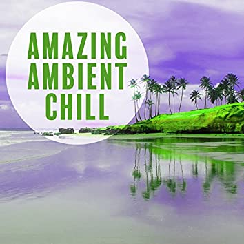 Amazing Ambient Chill – Ultimate Chillout, Ambient Holidays, Beach Party Relaxation, Party Chillout, Happy Time