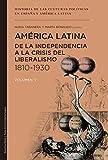América Latina de la independencia a la crisis del liberalismo 1810-1930: 5 (Historia de las culturas políticas en España y América Latina)