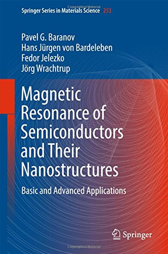 Magnetic Resonance of Semiconductors and Their Nanostructures: Basic and Advanced Applications (Springer Series in Materials Science)