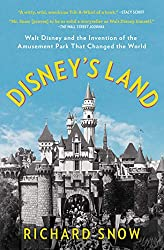 Image: Disney's Land: Walt Disney and the Invention of the Amusement Park That Changed the World | Paperback: 432 pages | by Richard Snow (Author). Publisher: Scribner; Reprint edition (December 1, 2020)