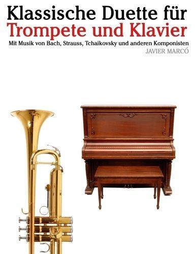 Klassische Duette f??r Trompete und Klavier: Trompete f??r Anf?¡ènger. Mit Musik von Bach, Strauss, Tchaikovsky und anderen Komponisten by Javier Marc?3 (2012-10-01)