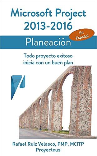 Microsoft Project 2013-2016, Planeación: Todo proyecto exitoso inicia con un buen plan (Administrando Proyectos con Microsoft Project nº 2) de [Rafael Ruiz Velasco de Lira]