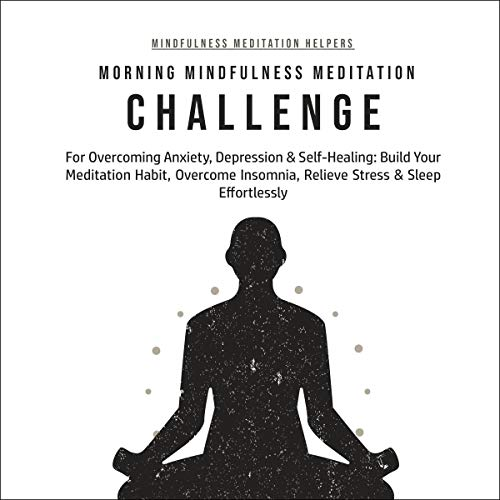 Morning Mindfulness Meditation Challenge For Overcoming Anxiety Depression Self Healing By Matthew Jennings Audiobook Audible Com