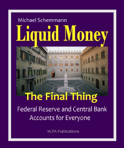 Liquid Money - The Final Thing. Federal Reserve and Central Bank Accounts for...