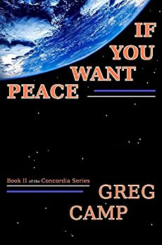 If You Want Peace (Concordia Series Book 2) by [Greg Camp]