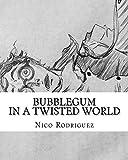 Bubblegum: In a Twisted World: Volume 1