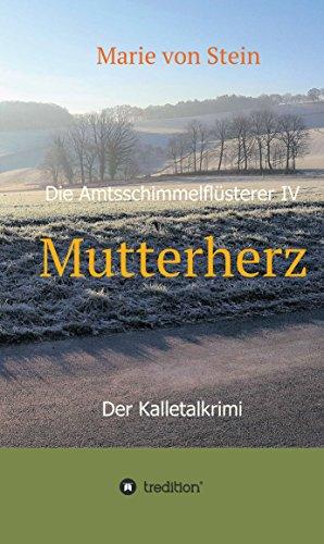 Mutterherz: Die Amtsschimmelflüsterer IV - Der Kalletalkrimi