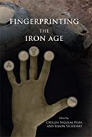 Fingerprinting the Iron Age: Approaches to Identity in the European Iron Age: Integrating South-Eastern Europe into the Debate