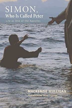 Simon, Who Is Called Peter: Life as One of the Apostles by Mackenzie Mulligan(2014-04-10)