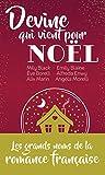 Devine qui vient pour Noël - Les grands noms de la romance française dans une édition collector à petit prix