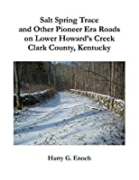 Salt Spring Trace and Other Pioneer Era Roads on Lower Howard's Creek, Clark County, Kentucky 1312802235 Book Cover