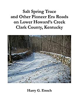 Paperback Salt Spring Trace and Other Pioneer Era Roads on Lower Howard's Creek, Clark County, Kentucky Book