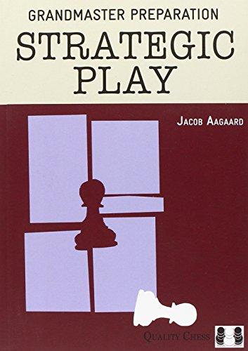 Aagaard, G: Strategic Play (Grandmaster Preparation)