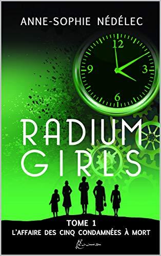 Radium Girls: Tome 1: L'affaire des Cinq Condamnées à mort (French Edition)