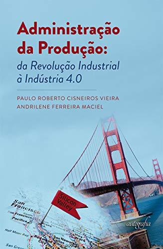 Administração da Produção: da Revolução Industrial à Indústria 4.0