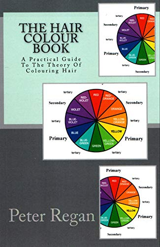 The Hair Colour Book: A Practical Guide To The Theory Of Colouring Hair