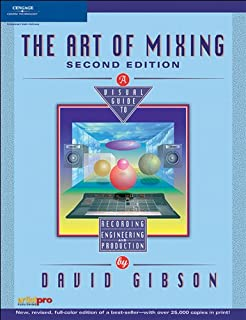 The Art of Mixing: A Visual Guide to Recording, Engineering, and Production, Second Edition