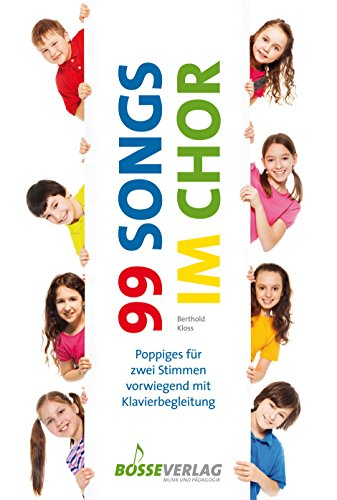 99 Songs im Chor -Poppiges für zwei Stimmen vorwiegend mit Klavierbegleitung-. Chorpartitur