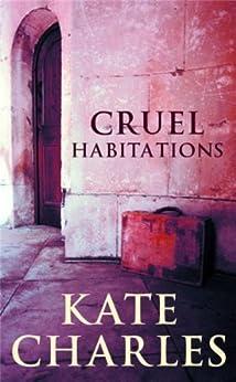 Cruel Habitations by [Kate Charles]