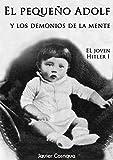 EL JOVEN HITLER: EL PEQUEÑO ADOLF Y LOS DEMONIOS DE LA MENTE