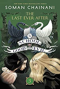 The School for Good and Evil #3: The Last Ever After by [Soman Chainani]