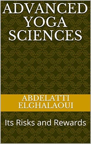 Advanced Yoga Sciences: Its Risks and Rewards (English Edition)