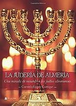 LA JUDERÍA DE ALMERÍA. UNA MIRADA DE RECUERDO A LOS JUDÍOS ALMERIENSES