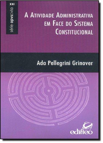 A Atividade Administrativa em Face do Sistema Constitucional - Série Opvscvla