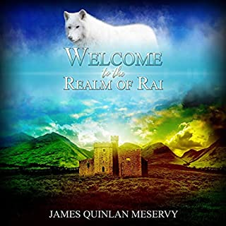 Welcome to the Realm of Rai: A Rai Saga Short Story                   By:                                                                                                                                 James Meservy                               Narrated by:                                                                                                                                 James Quinlan Meservy                      Length: 40 mins     Not rated yet     Overall 0.0