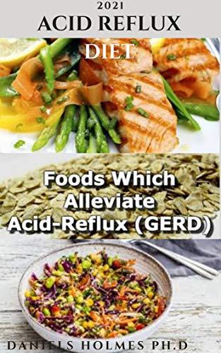 2021 ACID REFLUX DIET : Delicious Recipes to prevent gastric