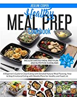 Healthy Meal Prep Cookbook: A Beginners Guide to Clean Eating With Detailed Natural Meal Planning - How to Stop Emotional Eating With Weekly Plans and Food List