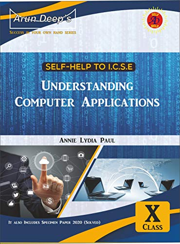 Arundeep's Self-Help to ICSE Understanding Computer Applications Class 10: For 2021 Examinations (English Edition)