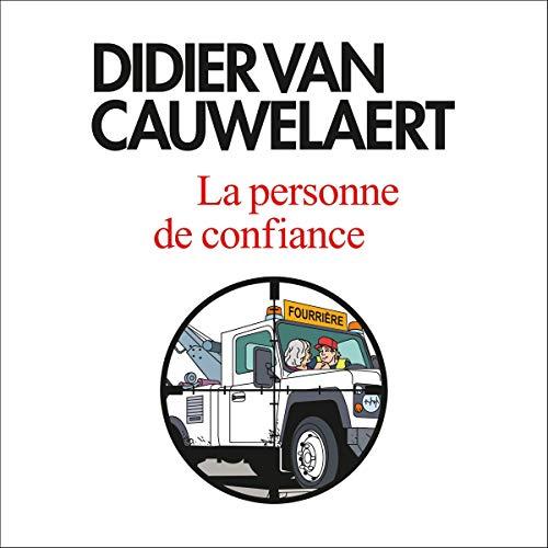 La personne de confiance                   De :                                                                                                                                 Didier van Cauwelaert                               Lu par :                                                                                                                                 Didier van Cauwelaert                      Durée : 4 h et 12 min     Pas de notations     Global 0,0