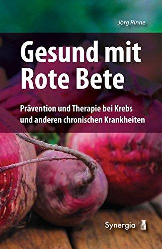 Gesund mit Rote Bete: Prävention und Therapie bei Krebs und anderen chronischen Krankheiten: Pra¨vention und Therapie bei Krebs und anderen chronischen Krankheiten